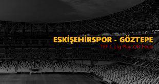 Eskişehirspor Göztepe Maçı İddaa Tahmini 4.6.2017